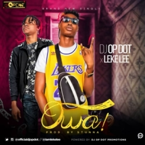 "DJ OP Dot - ""Owa!"" ft. Leke Lee (Prod. By Stunna)"